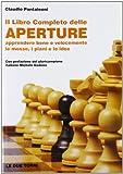 il libro completo delle aperture. apprendere bene e velocemente le mosse, i piani, le idee