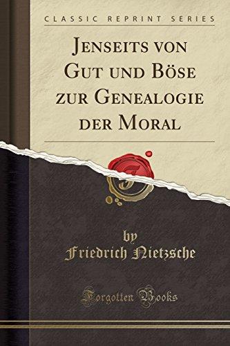 Jenseits Von Gut Und Böse Zur Genealogie Der Moral (Classic Reprint)