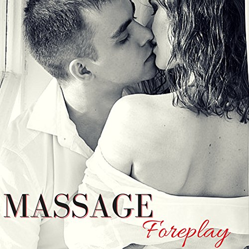 Massage Foreplay - Ultimate Sensual New Age Music Collection for Lovers & Couples
