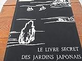 Sakutei-ki ou le Livre secret des jardins japonais - Version intégrale d'un manuscrit inédit de la fin du XIIw siècle - Skira
