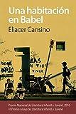 Una habitación en Babel (Literatura Juvenil (A Partir De 12 Años) - Premio Anaya (Juvenil))