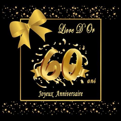 Livre D'Or 60 Ans: Livre D'Or Anniversaire 60 Ans Homme, Femme, Cadeau Personnalisé, Decoration Anniversaire Or et Noir, Joyeux Anniversaire