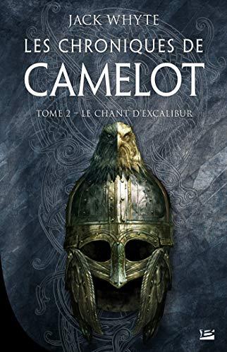Le Chant d'Excalibur: Les Chroniques de Camelot, T2
