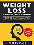Weight Loss - 15 Minutes Reprogramming: Maximum Health &Ideal Weight Without Fasting, Stress Or Ugly Diets But With Simple Headphones And A Psychological Secret, In 15 Minutes Or Less! (Audio Bonus!)