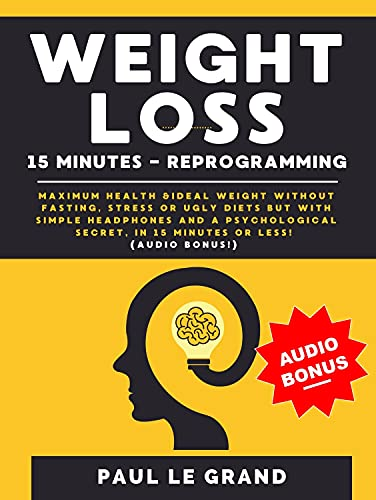 Weight Loss - 15 Minutes Reprogramming: Maximum Health &Ideal Weight...
