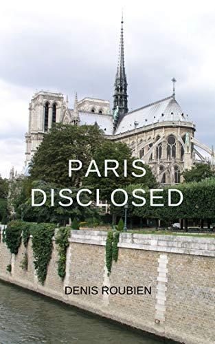 Paris disclosed (old title: 'Le Marais. The hidden Paris of the Middle Ages and the Renaissance'): A different Paris travel book by an expert
