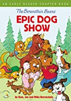 The Berenstain Bears' Epic Dog Show: An Early Reader Chapter Book (The Berenstain Bears: Living Lights)
