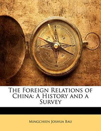 [(The Foreign Relations of China : A History and a Survey)] [By (author) Mingchien Joshua Bau] published on (January, 2010)
