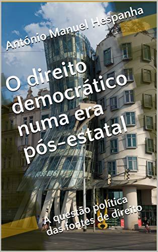 O direito democrático numa era pós-estatal: A questão política das fontes de direito