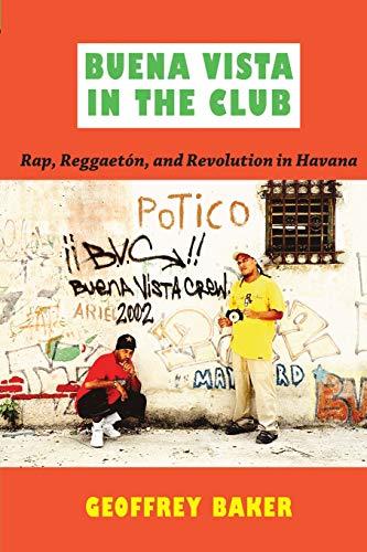 Buena Vista in the Club: Rap, Reggaetón, and Revolution in Havana (Refiguring American Music)