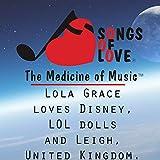 Lola Grace Loves Disney, LOL Dolls and Leigh, United Kingdom.