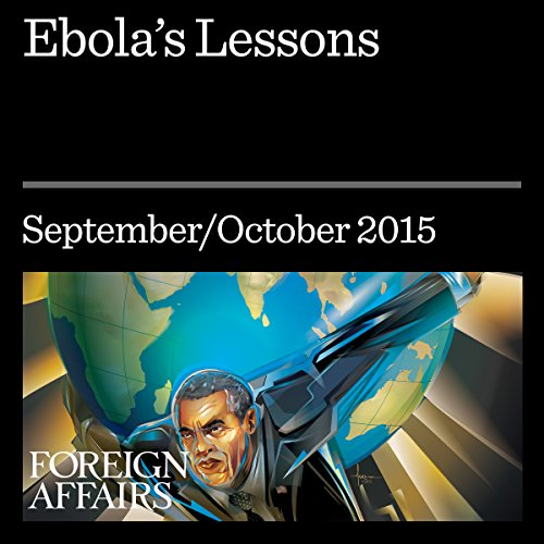 Ebola's Lessons                   By:                                                                                                                                 Laurie Garrett                               Narrated by:                                                                                                                                 Kevin Stillwell                      Length: 1 hr and 23 mins     1 rating     Overall 5.0