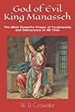 God of Evil King Manasseh: The Most Powerful Prayer of Forgiveness and Deliverance of All Time (Divine Encounters Bible Series)