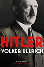 Hitler: A Biography: Ascent 1889-1939 Volume I