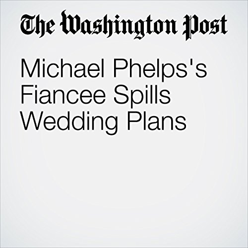 Michael Phelps's Fiancee Spills Wedding Plans audiobook cover art