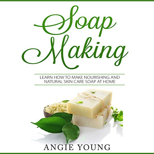 Soap Making: Learn How to Make Nourishing and Natural Skin Care Soap at Home audiobook cover art