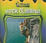 Rock Climbing (Extreme Sports) - John E. Schindler