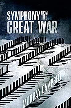 [Murray Campbell]のSymphony from the Great War (English Edition)