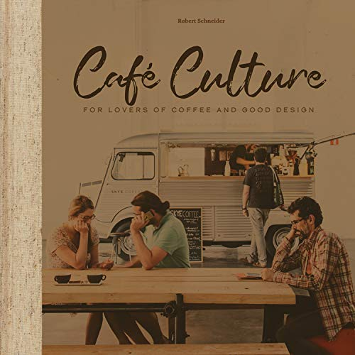 Cafe Culture: For Lovers of Coffee and Good Design