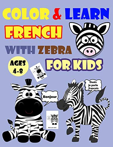 COLOR & LEARN FRENCH WITH ZEBRA FOR KIDS AGES 4-8: Zebra Coloring Book for kids & toddlers - Activity book for Easy French for Kids (Alphabet and Numbers and Exercises and Coloring pages all in one)