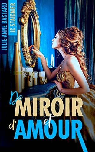De Miroir et d'Amour - tome 1 par [Julie-Anne Bastard, JC STAIGNIER]
