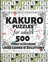 Kakuro Puzzles for Adults: 500 Logic Games and Solutions for Adults and Seniors. Moderate and Hard Puzzles. Large Print Multiple Grids  Vol 4