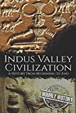 Indus Valley Civilization: A History from Beginning to End
