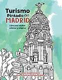 Turismo pintado en Madrid: Libro para adultos para colorear y relajarse (Spanish Edition)