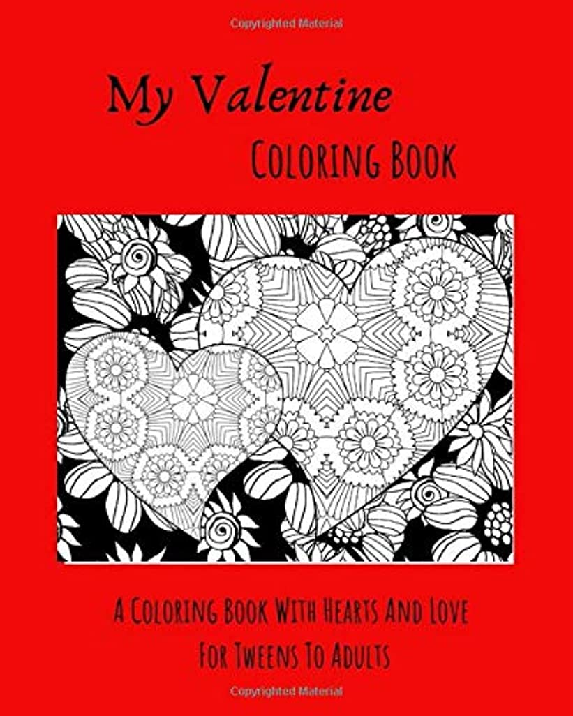 ビュッフェその結果許可するMy Valentine Coloring Book: A Coloring Book With Hearts and Love For Tweens To Adults