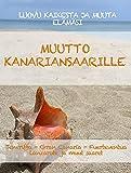 Muutto Kanariansaarille: Opas, jonka avulla voit luopua kaikesta ja muuttaa elämääsi Teneriffalla, Gran Canarialla, Fuerteventuralla, Lanzarotella tai muilla saariston saarilla (Finnish Edition)