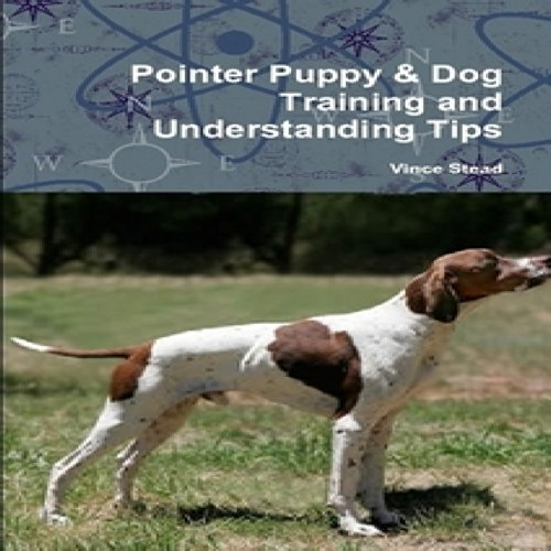 Pointer Puppy     Dog Training and Understanding Tips              By:                                                                                                                                 Vince Stead                               Narrated by:                                                                                                                                 David Frederking                      Length: 2 hrs and 4 mins     Not rated yet     Overall 0.0