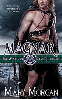 Magnar (The Wolves of Clan Sutherland Book 1) by [Mary Morgan]