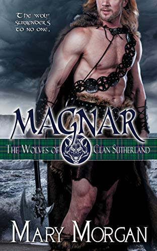 Book: Magnar (The Wolves of Clan Sutherland Book 1) by Mary Morgan