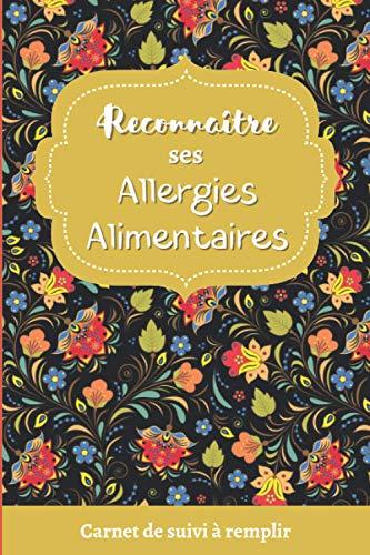 Reconnaître ses allergies alimentaires: Journal de suivi des symptômes causés par l'alimentation permettant de repérer les allergies ou intolérances alimentaires, 121 pages au format 6
