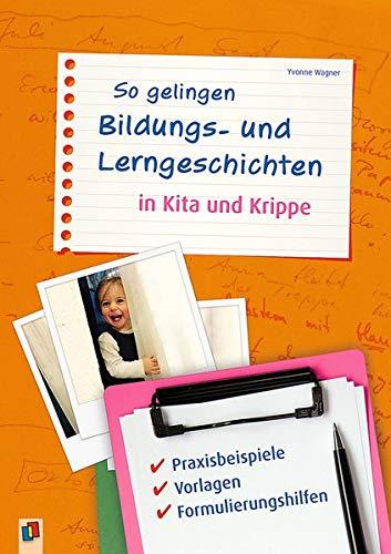 So gelingen Bildungs- und Lerngeschichten in Kita und Krippe: Praxisbeispiele, Vorlagen, Formulierungshilfen