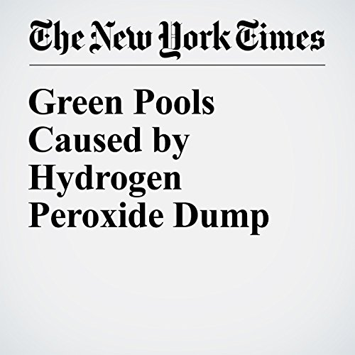 Green Pools Caused by Hydrogen Peroxide Dump audiobook cover art