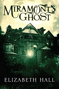 Miramont's Ghost by [Elizabeth Hall]