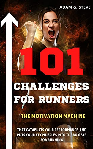 101 challenges for runners: The motivation machine that catapults your performance and puts your key muscles into turbo gear for running (English Edition)