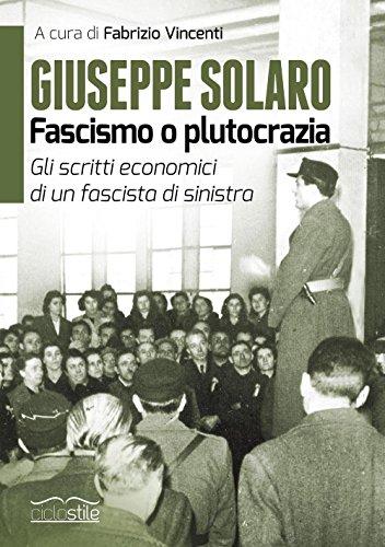 Giuseppe Solaro. Fascismo o plutocrazia. Gli scritti economici di un fascista di sinistra