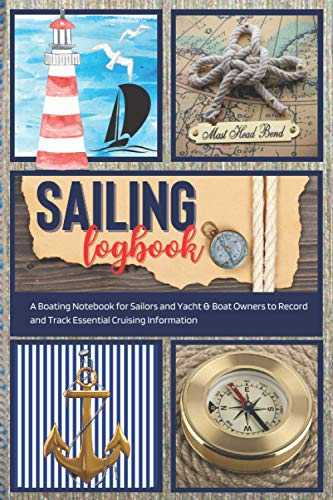 SAILING LOGBOOK - A Boating Notebook for Sailors and Yacht & Boat Owners to Record and Track Essential Cruising Information: Cute Personal Skipper's ... Idea for Men Women /Unique Maritime Notepad