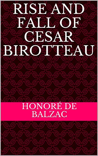 Rise and Fall of Cesar Birotteau (English Edition)