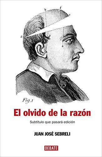 El olvido de la razón: Un recorrido crítico por la filosofía contemporánea (Ensayo y Pensamiento)