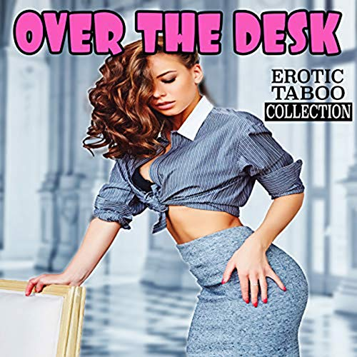 OVER THE DESK (Erotic Explicit Stories Taboo Forbidden Box Set Collection) (English Edition)