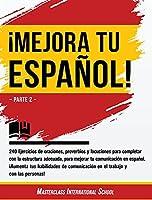¡Mejora tu español!: Parte 2 - 240 Ejercicios de oraciones, proverbios y locuciones para completar con la estructura adecuada, para mejorar tu comunicación en español. ¡Aumenta tus habilidades de comunicación en el trabajo y con las personas!