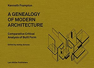 A Genealogy of Modern Architecture: Comparative Critical Analysis of Built Form