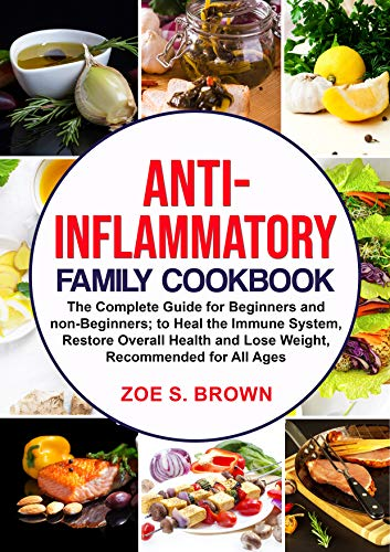 ANTI-INFLAMMATORY FAMILY COOKBOOK: The Complete Guide for Beginners and non-Beginners; to Heal the Immune System, Restore Overall Health and Lose Weight, Recommended for All Ages (English Edition)