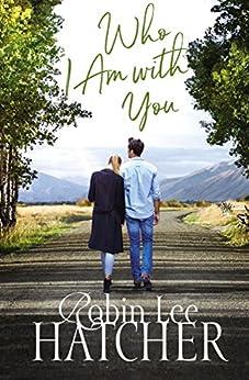 Who I Am with You (A Legacy of Faith Novel) by [Robin Lee Hatcher]