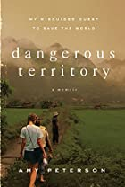 Dangerous Territory: My Misguided Quest to Save the World
