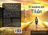 El sendero del Tikún: Una guía práctica para encontrar tu propósito con la sabiduría de los 72 Nombres de Dios
