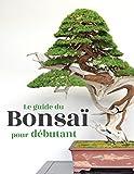 Le guide du Bonsaï pour Débutant (Format Kindle)